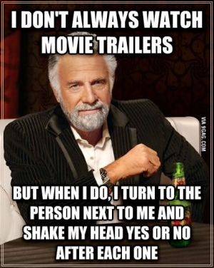 Every single time I m at a movie theater with someone